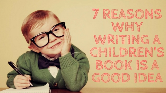 7-reasons-why-writing-a-childrens-book-is-a-good-idea