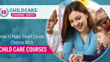 How To Make Smart Career Choices With Child Care Courses