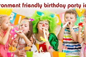 Guide to Celebrate Environment friendly birthday party